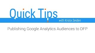 Download Quick Tips: Publishing Google Analytics Audiences to DFP Video