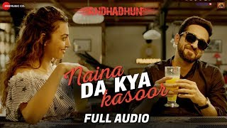 Download Naina Da Kya Kasoor - Full Audio | AndhaDhun | Ayushmann Khurrana | Radhika Apte | Amit Trivedi Video
