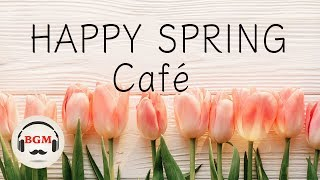 Download 【Happy Spring Cafe】Jazz & Bossa Nova Music - Relaxing Cafe Music For Study & Work Video