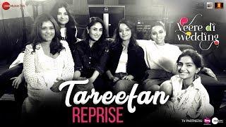 Download Tareefan Reprise ft Lisa Mishra | Veere Di Wedding | QARAN | Kareena, Sonam, Swara & Shikha Video