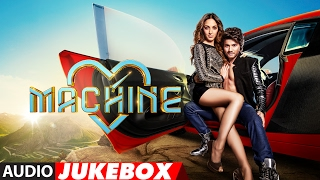 Download Machine Full Songs | Mustafa & Kiara Advani | Tanishk Bagchi , Dr. Zeus | Audio Jukebox Video