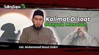 Download Ustadz Nuzul Dzikri - Kalimat Disaat Banyak Masalah Video
