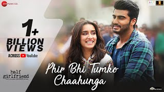 Download Phir Bhi Tumko Chaahunga - Full Video | Half Girlfriend| Arjun K,Shraddha K | Arijit Singh| Mithoon Video
