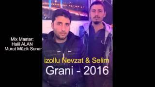 Download izollu Nevzat & Selim 2016 Grani 2016 Süper Grani Video