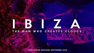 Download The Man Who Creates Clouds - Ibiza Afro House Session September 2018 Video