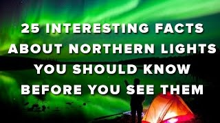 Download 25 Interesting Facts About Northern Lights You Should Know Before You See Them Video