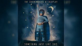 Download The Chainsmokers & Coldplay - Something Just Like This (Extended Radio Edit) Video
