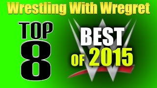 Download Top 8 Best of WWE in 2015 | Wrestling With Wregret Video