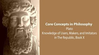 Download Plato on Knowledge of Users, Makers, and Imitators (Republic bk. 10) - Philosophy Core Concepts Video