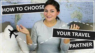 Download HOW TO CHOOSE YOUR PERFECT TRAVEL PARTNER // TIPS & TRICKS Video