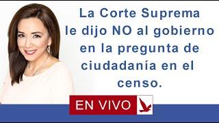 Download NOTICIAS: La Corte Suprema le dijo NO al Gobierno en la pregunta de ciudadania en el censo. Video