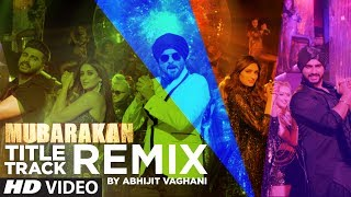 Download Mubarakan Title Song (Remix) | Anil Kapoor | Arjun Kapoor | Ileana | Athiya | Abhijit Vaghani Video