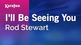 Download Karaoke I'll Be Seeing You - Rod Stewart * Video