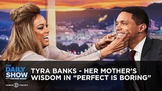 Download Tyra Banks - Her Mother's Wisdom in ″Perfect is Boring″ | The Daily Show Video
