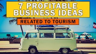 Download 7 Profitable Business Ideas Related to Tourism Video