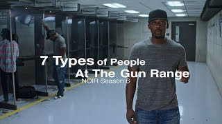 Download 7 Types of People At The Range | NOIR Season 6 Video