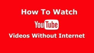 Download Watch YouTube Videos Without Internet Video