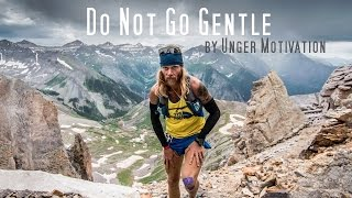 Download Do Not Go Gentle (featuring Timothy Olson - Ultrarunner) by Unger Motivation Video