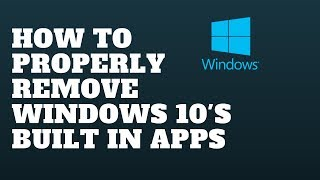 Download How to Properly Remove Windows 10's built in apps Video