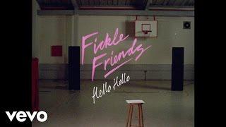Download Fickle Friends - Hello Hello Video