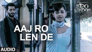 Download Aaj Ro Len De Full Song | 1920 LONDON | Sharman Joshi, Meera Chopra, Shaarib and Toshi | T-Series Video