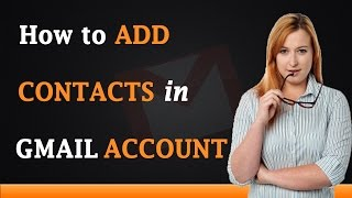 Download How to Add Contacts in Gmail Account Video