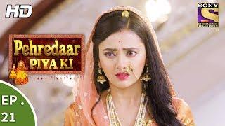 Download Pehredaar Piya Ki - पहरेदार पिया की - Ep 21 - 14th August, 2017 Video
