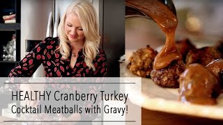 Download Healthy Cranberry Turkey COCKTAIL MEATBALLS with Gravy   Easy HOLIDAY APPETIZERS Recipe Video
