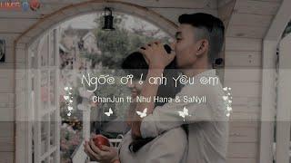 Download Ngốc Ơi ! Anh Yêu Em - ChanJun ft. Như Hana & SaNyll [Video Lyrics] Video