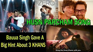 Download SRK Gave Big Hint ABOUT 3 KHANS In ZERO Song #HusnParcham Video