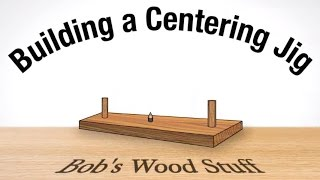 Download Building a Centering Jig Video