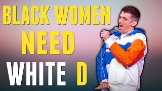 Download Black Women Need White D | Andrew Schulz | Stand Up Comedy Video