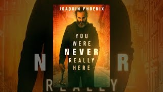 Download You Were Never Really Here Video