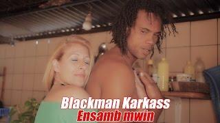 Download Blackman Karkass - Ensamb mwin [Clip Officiel] Video