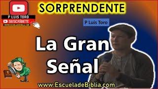 Download 💥 SORPRENDENTE 💥 LA GRAN SEÑAL - P LUIS TORO Video