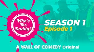Download Who's The Daddy| EPISODE 1 Video