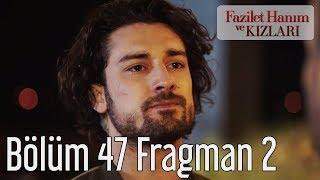 Download Fazilet Hanım ve Kızları 47. Bölüm 2. Fragman Video