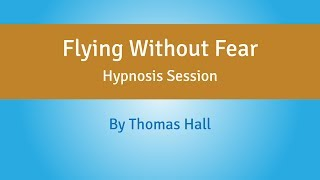 Download Flying Without Fear - Hypnosis Session - By Thomas Hall Video