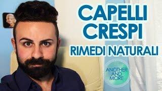Download CAPELLI CRESPI - RIMEDI NATURALI - {Another and More} Video
