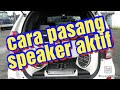Download Cara pasang speaker aktif di mobil Video