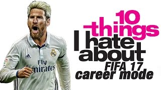 Download 10 Things I Hate About FIFA 17 Career Mode Video