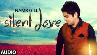 Download Latest Punjabi Song 2015 || ″Silent Love″ (Full Audio) Namar Gill Video