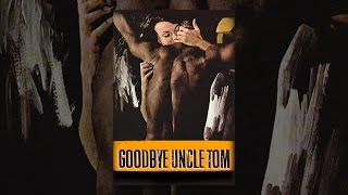 Download Goodbye Uncle Tom Video