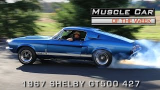 Download Muscle Car Of The Week Video Episode # 179: 1967 Shelby GT500 427 Side Oiler Video