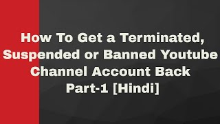 Download How To Get a Terminated,Suspended or Banned Youtube Channel Account Back Part-1 [Hindi] Video