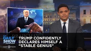 Download Trump Confidently Declares Himself a ″Stable Genius″: The Daily Show Video