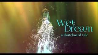 Download Wet Dream Trailer, A Skateboard Tale Video
