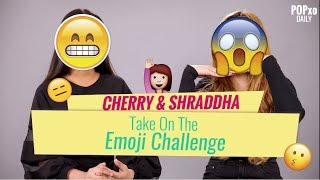Download Cherry & Shraddha Take On The Emoji Challenge - POPxo Video