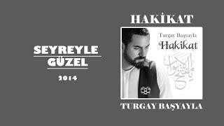 Download Turgay Başyayla - Seyreyle Güzel Video