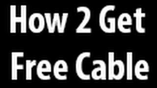 Download How to get free cable television. (Real Methods, Strictly Informational) Video